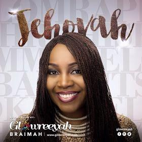 #GospelVibes : Jehovah – Glowreeyah @Glowreeyah || Free Downlod