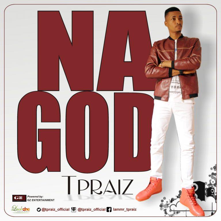 #GospelVibes : Na God – Tpraiz @tpraiz_official || Free Download @Da_PrinceNani