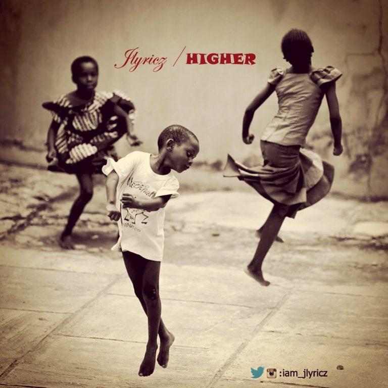 #GospelVibes : Higher – Jlyricz @iam_jlyricz {@churchhillent}
