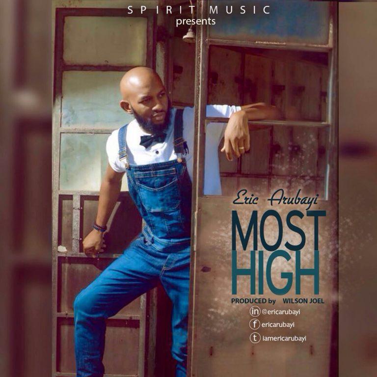 #GospelVibes : Most High ~ Eric Arubayi [@iamericarubayi]