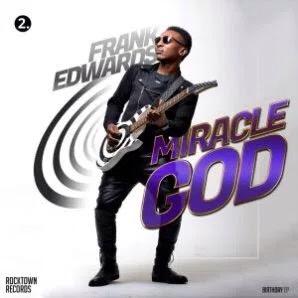 #GospelVibes : Miracle God – Frank Edward {@frankrichboy}   {#2 BirthdayEp}