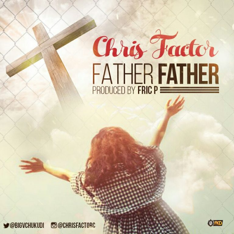 #Music : Father Father – Chris Factor ( @bigvchukudi ) || Cc @Da_Princenani