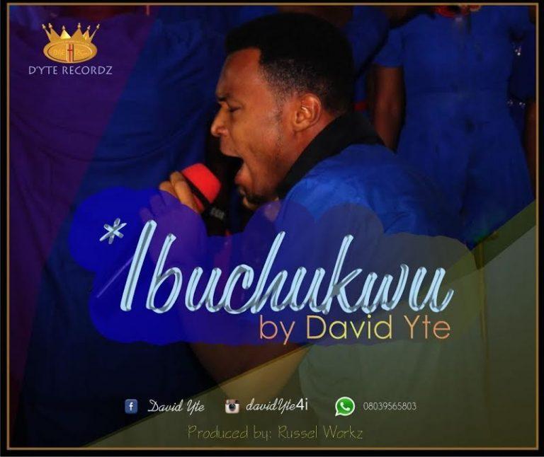 #Lyrics : IBUCHUKWU – David Yte [@davidyte1]