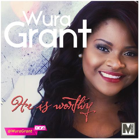 Audio + Lyrics Video : He Is Worthy – Wura Grant (@wuragrant)