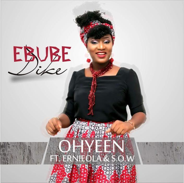 #Audio : Ebube Dike – Ohyeen ft Ernieola & S.O.W ()