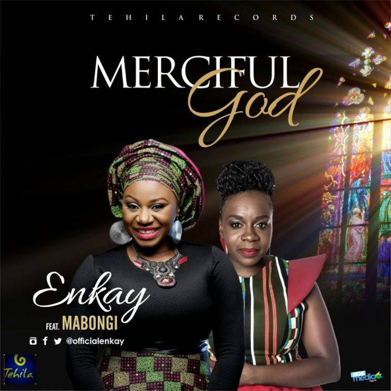 Audio + Video : Merciful God – Enkay ft Mabongi (@Officialenkay)