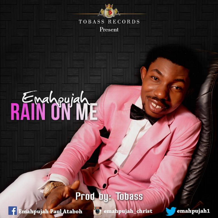 """EMAHPUJAH RELEASES NEW SONG """"RAIN ON ME"""" @Emahpujah1"""
