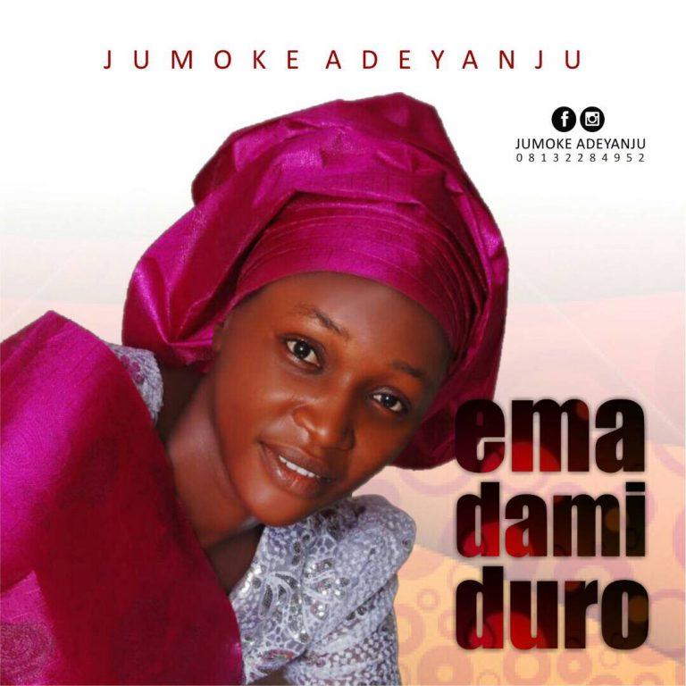 (AUDIO) : E Ma Dami Duro – Jumoke Adeyanju @gospel_expose