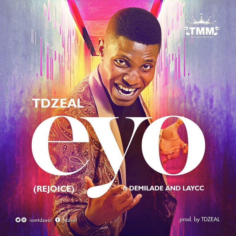 (AUDIO) : Eyo – TDzeal feat. Demilade & The Laycc @iamtdzeal