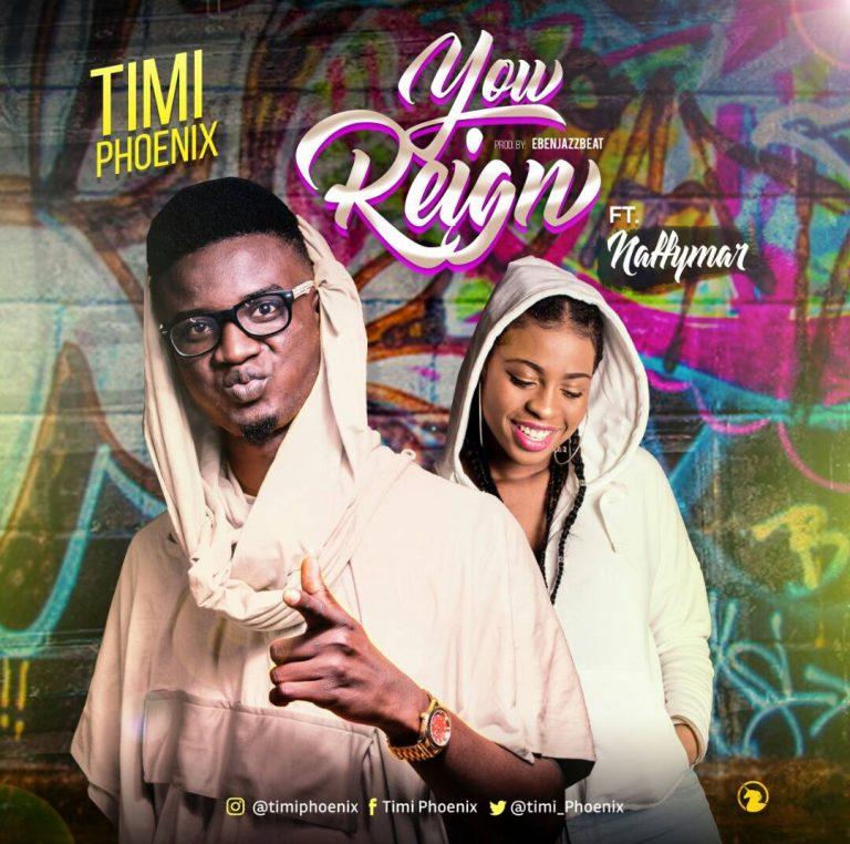Music : You Reign – Timi Phoenix ft Naffymar    @Timi_Phoenix