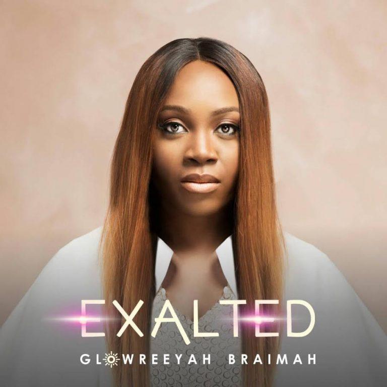 (MUSIC) : Exalted – Glowreeyah Braimah || @glowreeyah