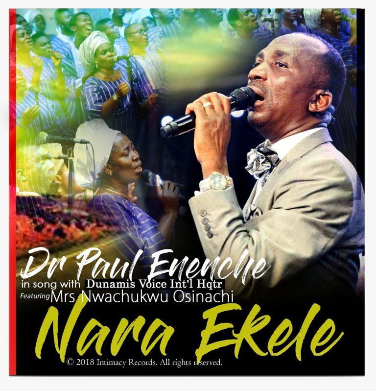 #Music : Nara Ekele (Accept My Praise) – Dr Paul Enenche ft Dunamis Voice Int'l & Mrs Osinachi Nwachukwu    @drpaulenenche