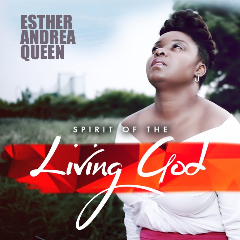 #Music : Spirit Of The Living God – Esther Andrea Queen    @ESTHERANDREAQU1