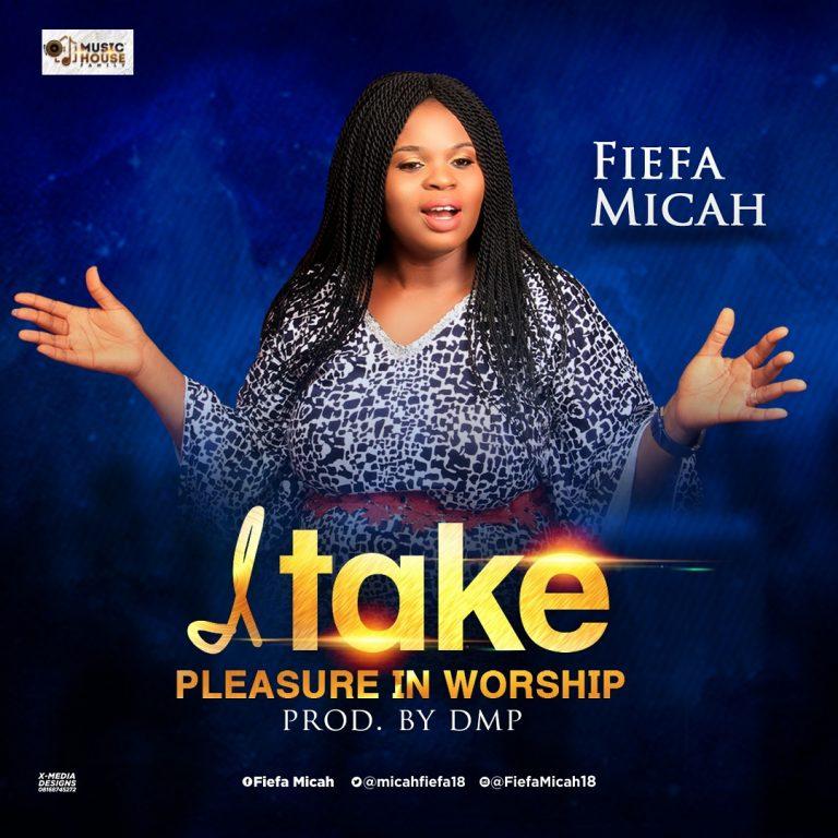 New Music : I Take Pleasure In Worship – Fiefa Micah   @micahfiefa18