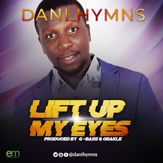 New Music : I will Lift up my Eyes – Dani Hymns – @danihymns