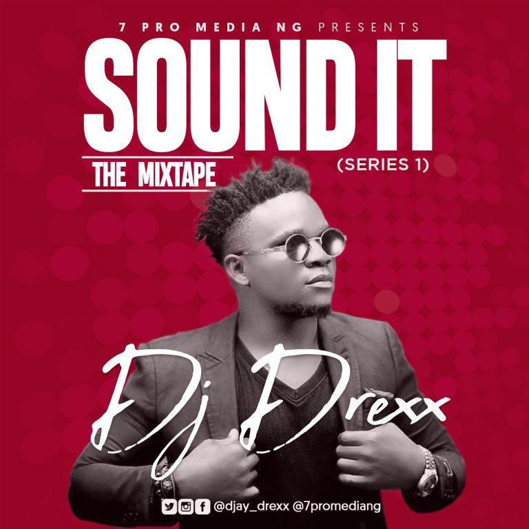 Mixtape : Sound It – DJ Drex | @Djay_drexx