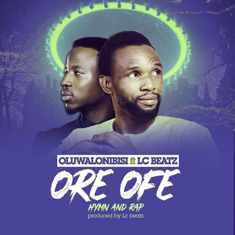 New Music : Ore Ofe – Oluwalonibisi | @oluwalonibc @lcbeatz #HymnsAndRap