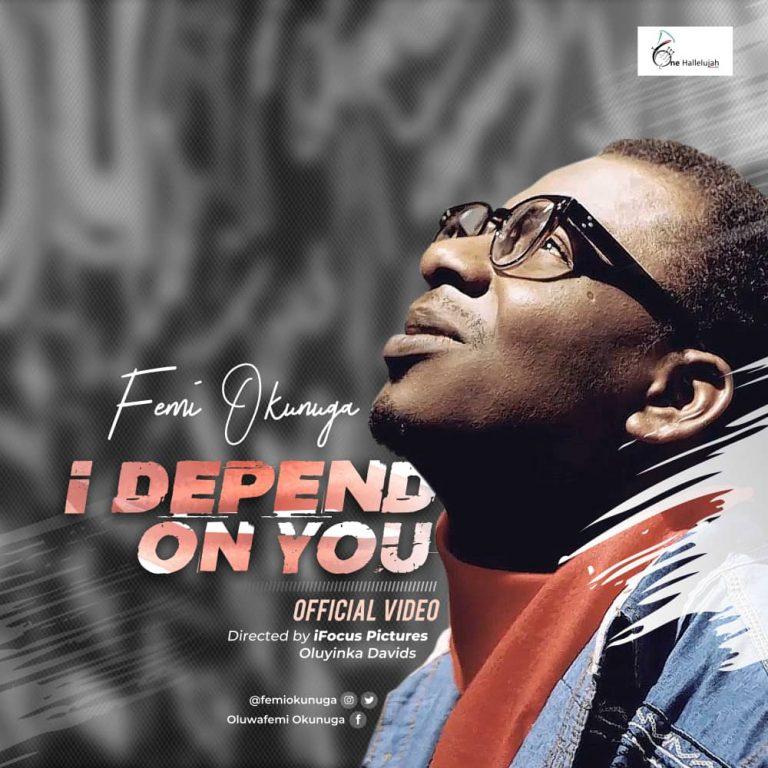 New Music Video: I Depend On You – Femi Okunuga | @femiokunuga  @amenradio1