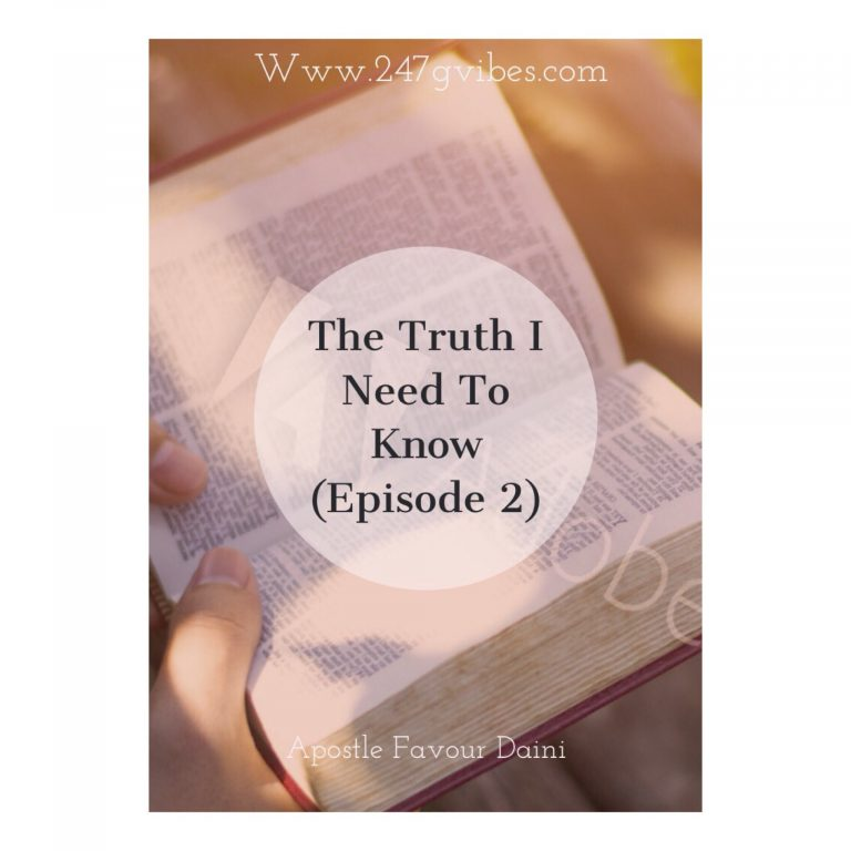 Article : The Truth I Need To Know (ll) – Apostle Favour Daini
