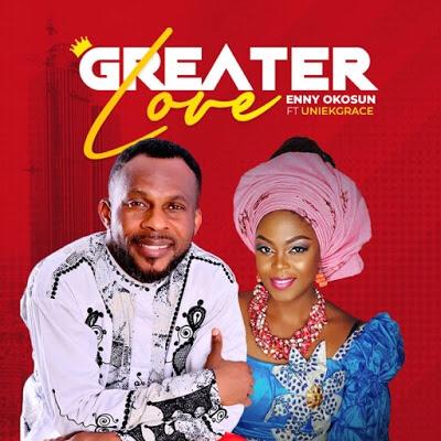 New Music: Greater Love – Enny Okosun Ft. Uniekgrace |@Uniekgrace