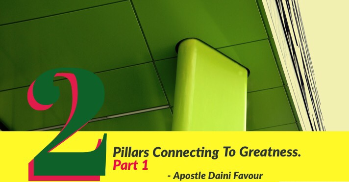 Article : The 2 Pillars Connecting To Greatness (Part 1) – Apostle Favour Daini