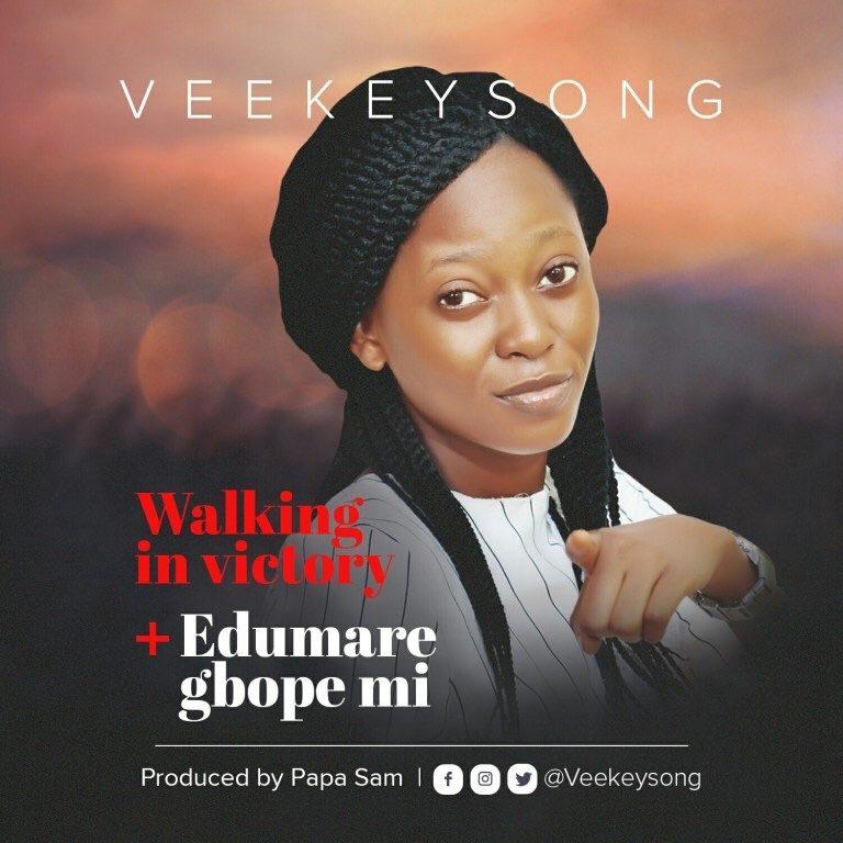 New Music : Walking in Victory + Edumare gbope mi – Veekey Song   @veekeysong