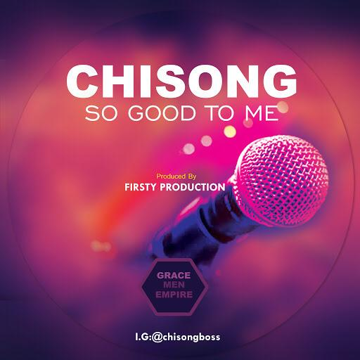 New Music: So Good To Me – Chisong |@Chisongboss