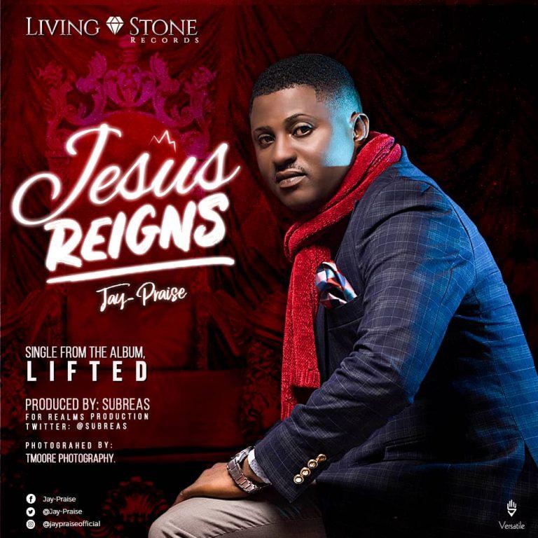 New Music : Jesus Reigns + He Good ft Wemimo Taiwo – Jay Praise | @jhay_praise