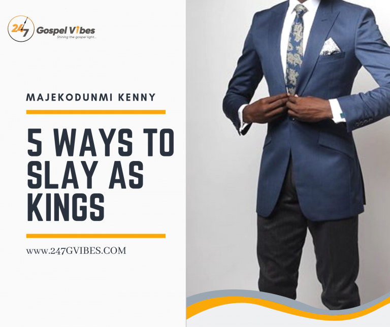 Article : 5 Decent Ways To Slay As Kings – Majekodunmi Kenny