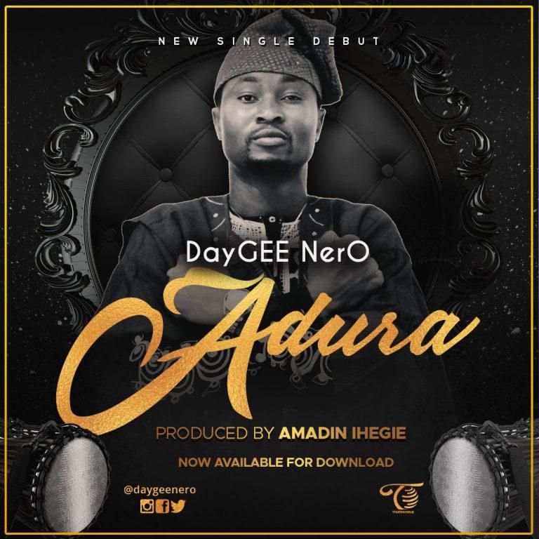 New Music : Adura – Daygee Nero | @daygeenero @truthworldmedi1