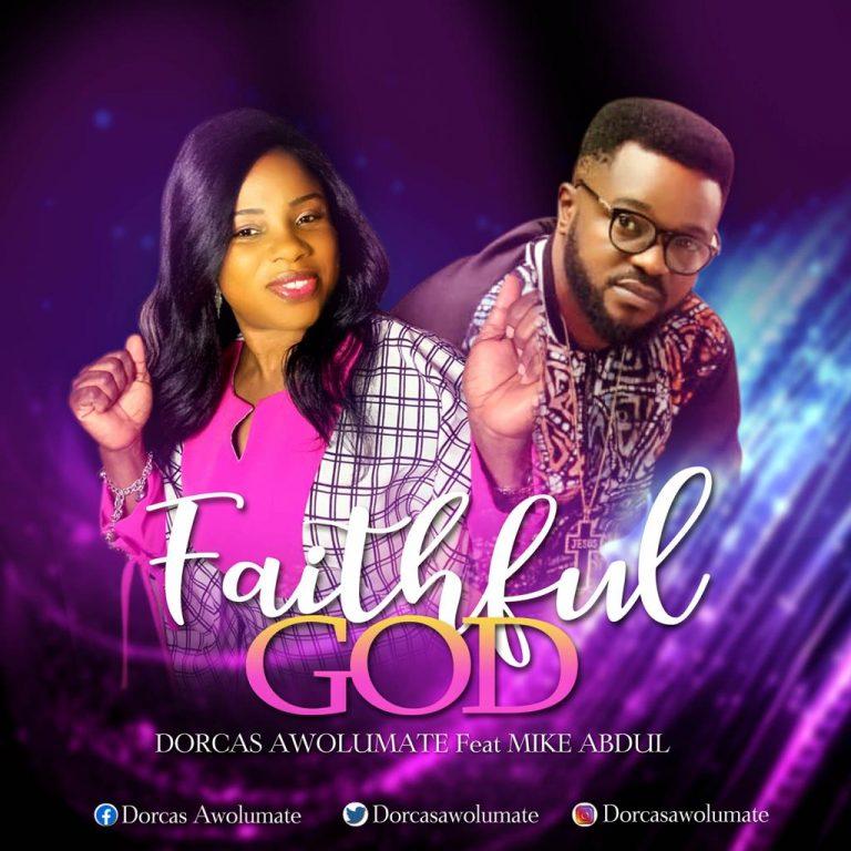 NEW MUSIC: Faithful God – Dorcas Awolumate feat. Mike Abdul   @dorcasawolumat1 @mikeabdulng