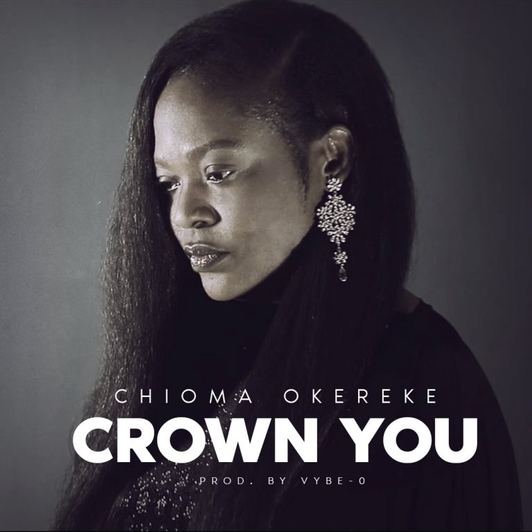'Crown You' – Chioma Okereke    @chioma_okereke1