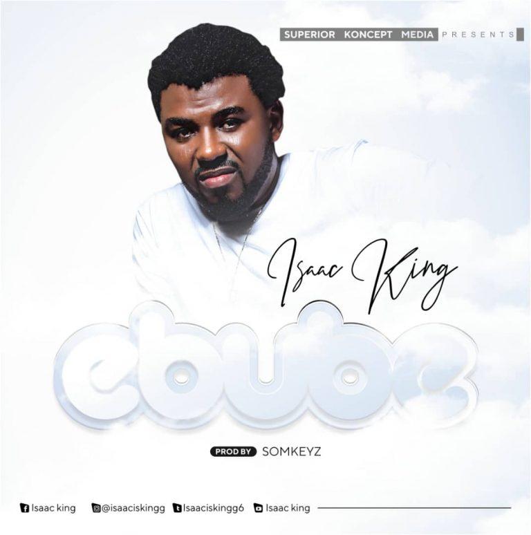 [Mp3 Music] : Ebube – Isaac King