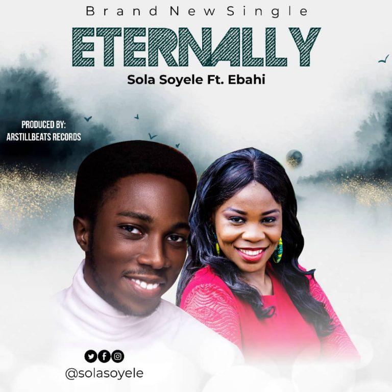 [Music + Lyrics]: Eternally – Sola Soyele Ft Ebahi