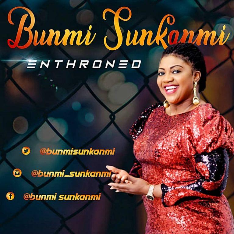 New Music: Enthroned – Bunmi Sunkanmi   @bunmi_sunkanmi