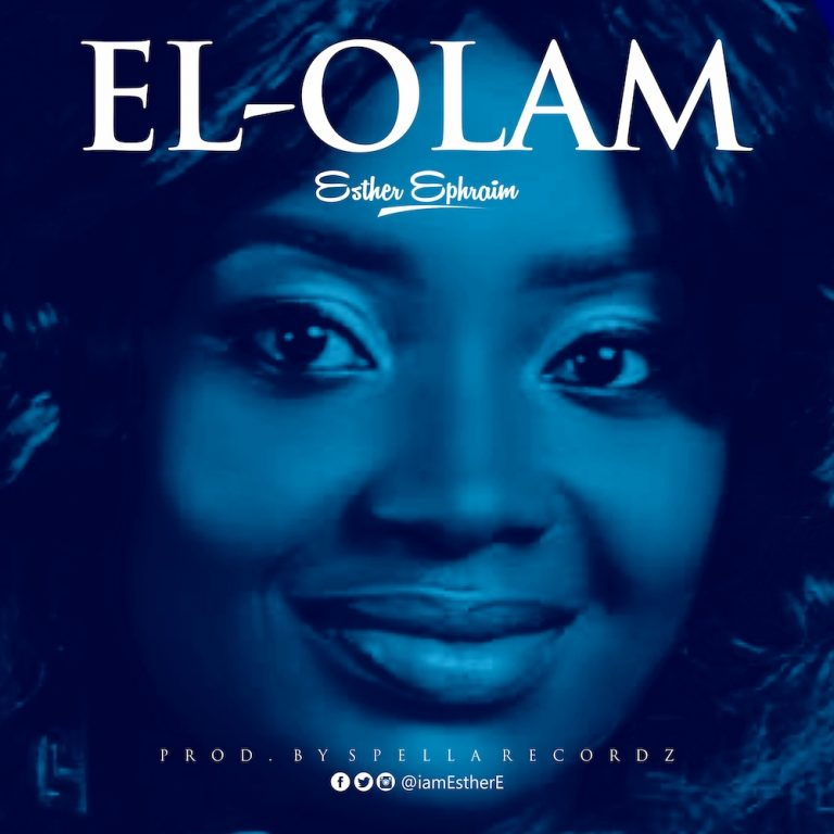 Download Music: El-Olam By Esther Ephraim   @iamEstherE