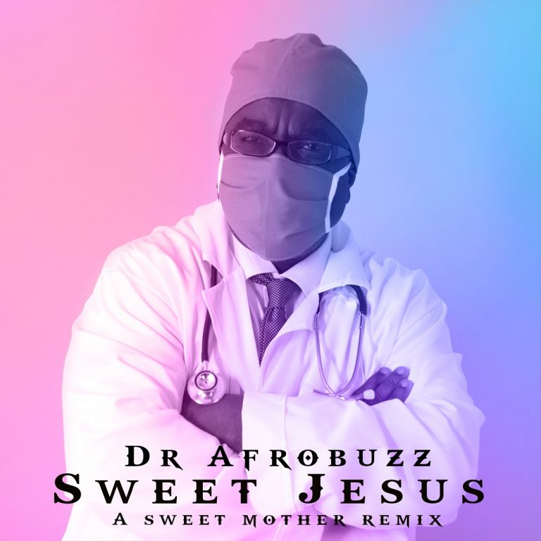 #247Music: Sweet Jesus By Dr Afrobuzz   @DrAfrobuzz