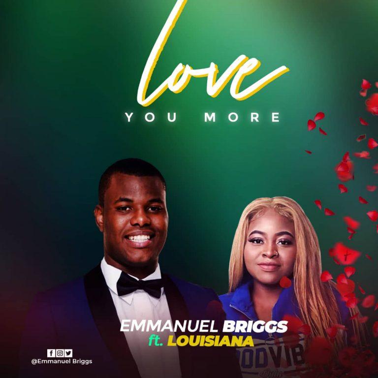[Music]: Love you more – Emmanuel Briggs Ft Louisiana  || @EmmanuelBriggs