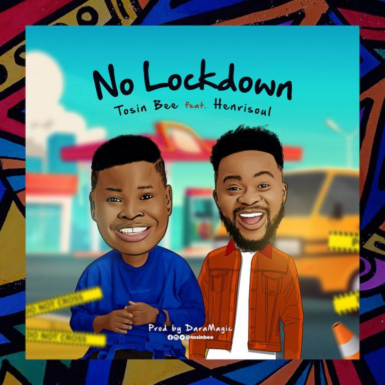 [Music]: No Lockdown – Tosin Bee ft. Henrisoul