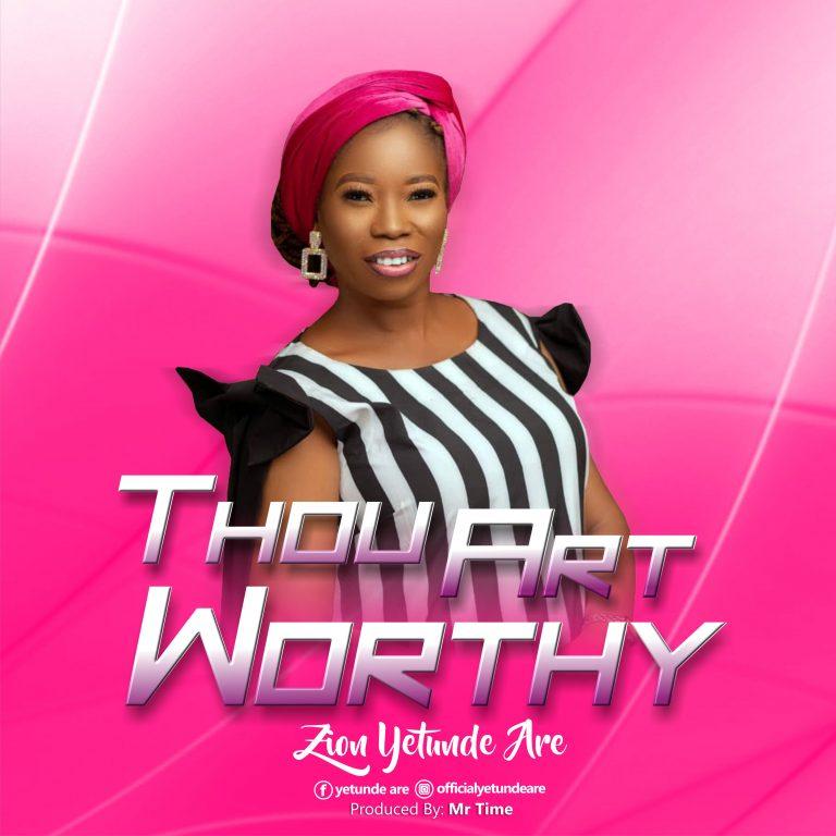 [Audio & Video]: Thou Art Worthy – Yetunde Are Zion