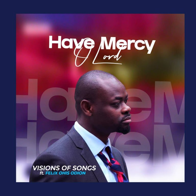 [Music + Lyrics]: Have Mercy O Lord – Visions of Songs ft. Felix Ohis Odion