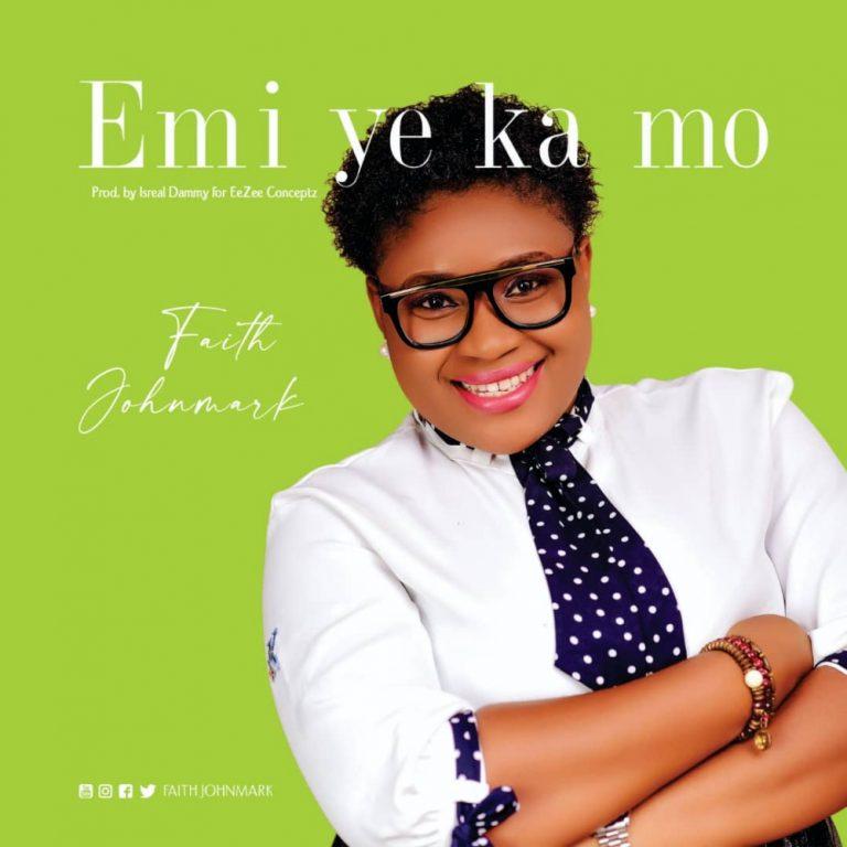 Download Music: Emi Ye Ka Mo – Faith Johnmark