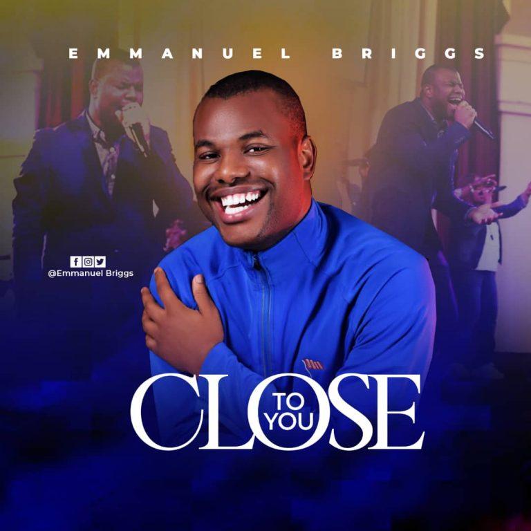 Close to you – Emmanuel Briggs | @BRIGGSTEMMANUEL