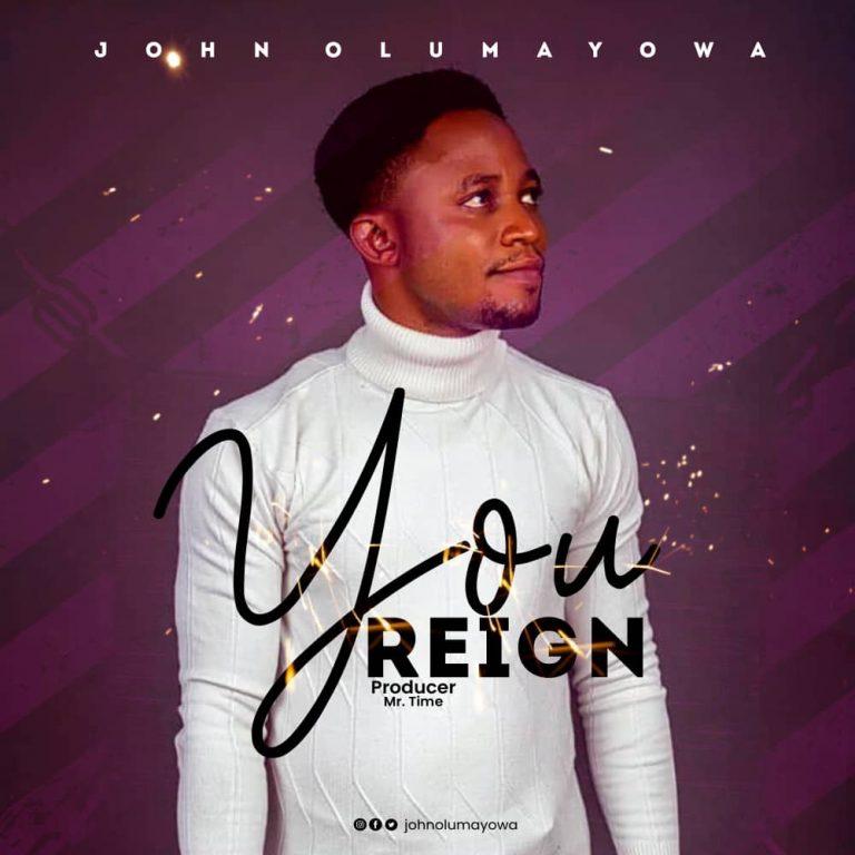 Download Music: You Reign – John Olumayowa | @johnolumayowa