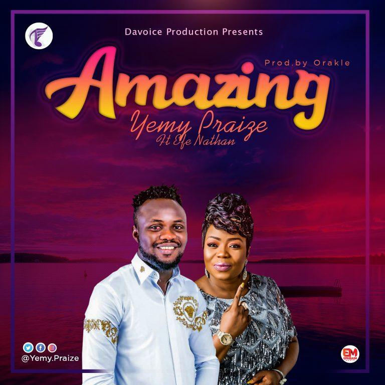 Download Music: Amazing – Yemy Praize Ft Efe Nathan
