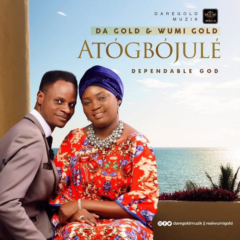 Download Music: Atogbojule (Dependable God) – Da Gold & Wumi Gold