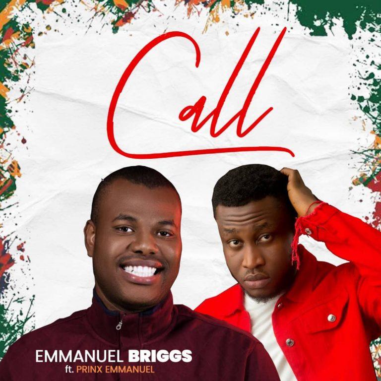 Download Music: Call – Emmanuel Briggs ft Prinx Emmanuel || @BRIGGSTEMMANUEL