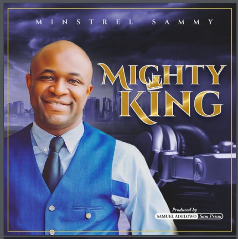 Album: Mighty King – Minstrel Sammy | @minstrelsammy