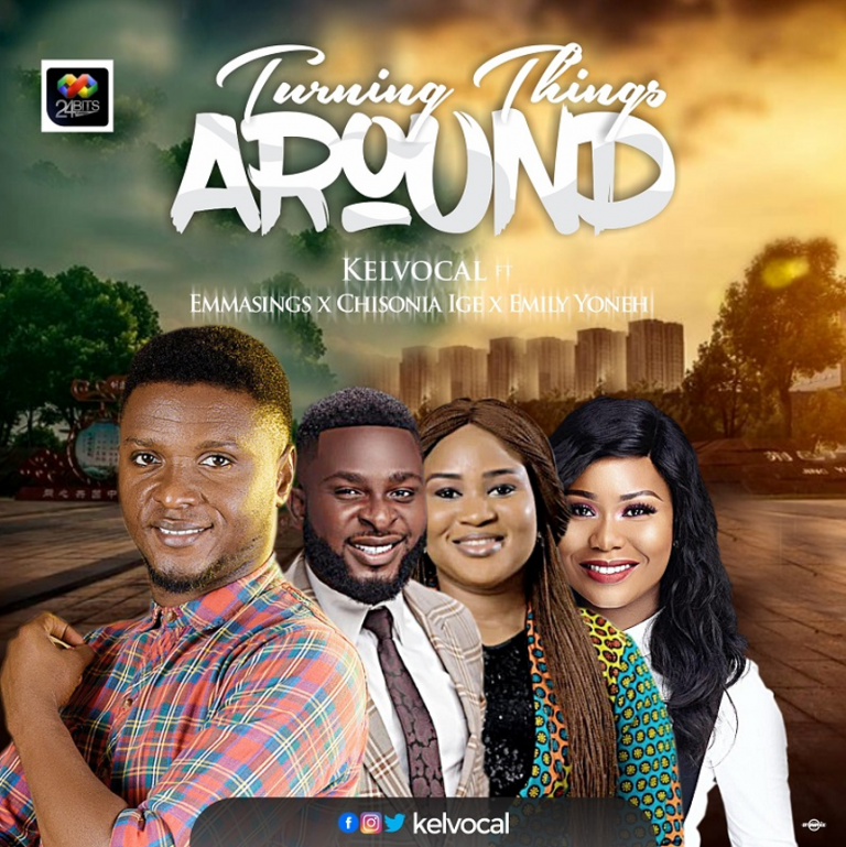 Download Music: Kelvocal – Turning Things Around ft Emmasings Emily Yoneh and Chisonia Ige   @kelvocal