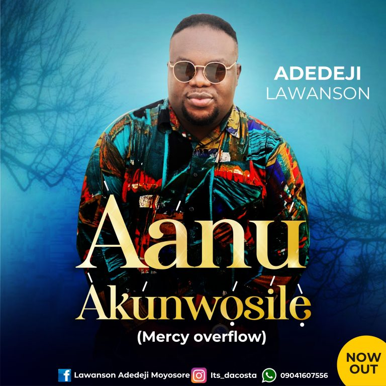 Download Music: Aanu Akunwosile (Mercy Overflow) – Deji Lawanson    @laadmoy112